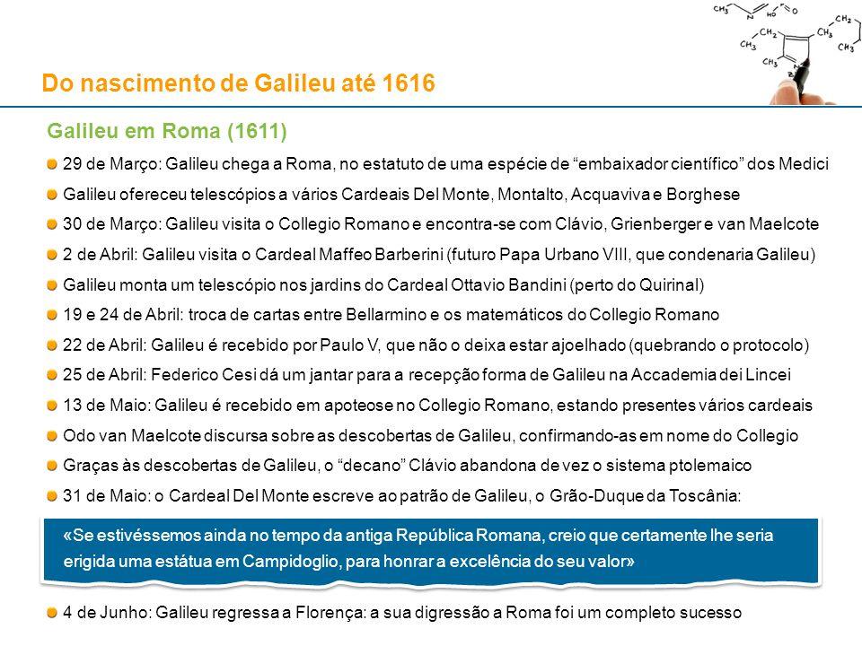 Galileu em Roma (1611) 29 de Março: Galileu chega a Roma, no estatuto de uma espécie de embaixador científico dos Medici Galileu ofereceu telescópios