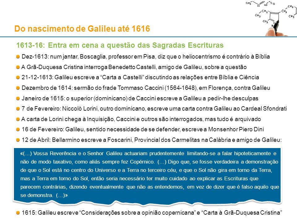 1613-16: Entra em cena a questão das Sagradas Escrituras Dez-1613: num jantar, Boscaglia, professor em Pisa, diz que o heliocentrismo é contrário à Bí