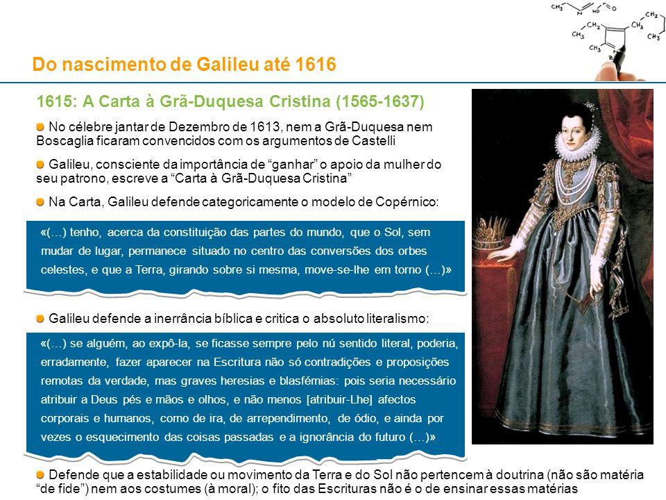 1615: A Carta à Grã-Duquesa Cristina (1565-1637) No célebre jantar de Dezembro de 1613, nem a Grã-Duquesa nem Boscaglia ficaram convencidos com os arg