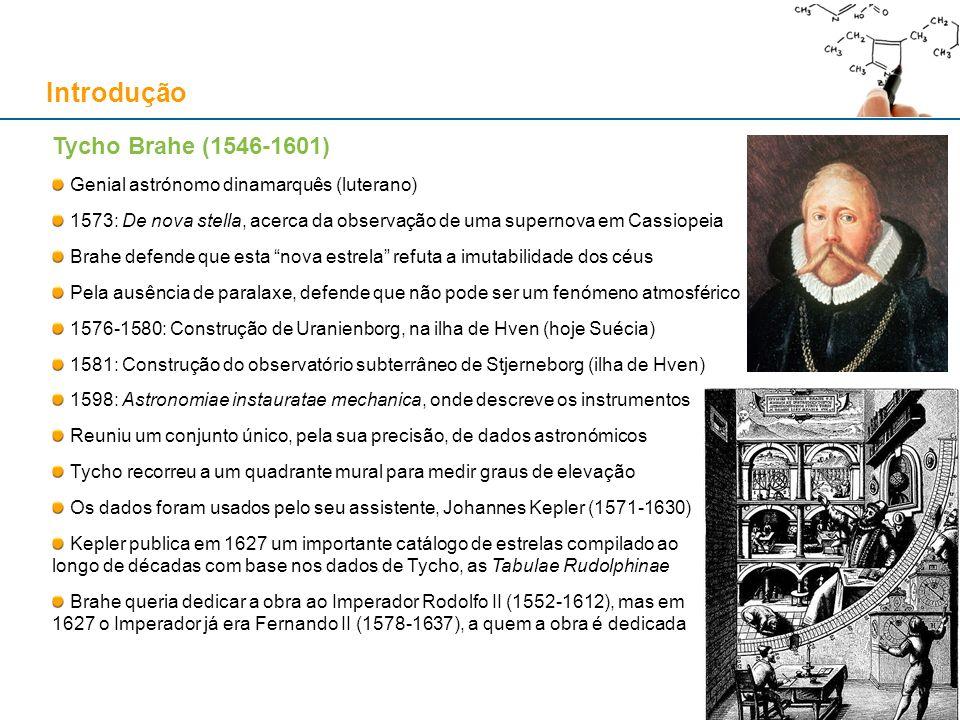 Tycho Brahe (1546-1601) Genial astrónomo dinamarquês (luterano) 1573: De nova stella, acerca da observação de uma supernova em Cassiopeia Brahe defend