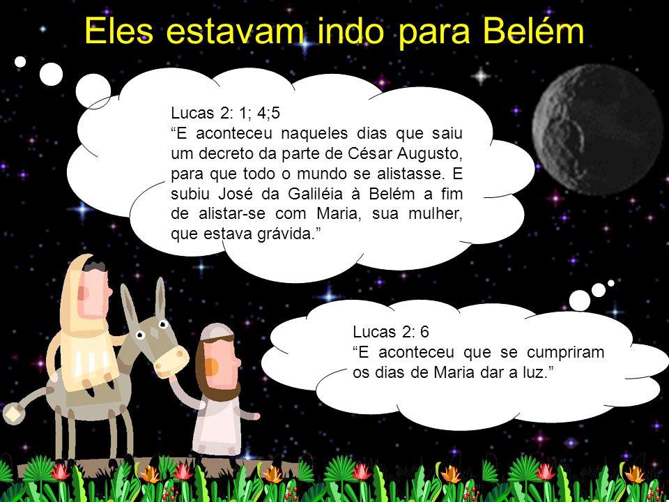 Eles estavam indo para Belém Lucas 2: 1; 4;5 E aconteceu naqueles dias que saiu um decreto da parte de César Augusto, para que todo o mundo se alistas