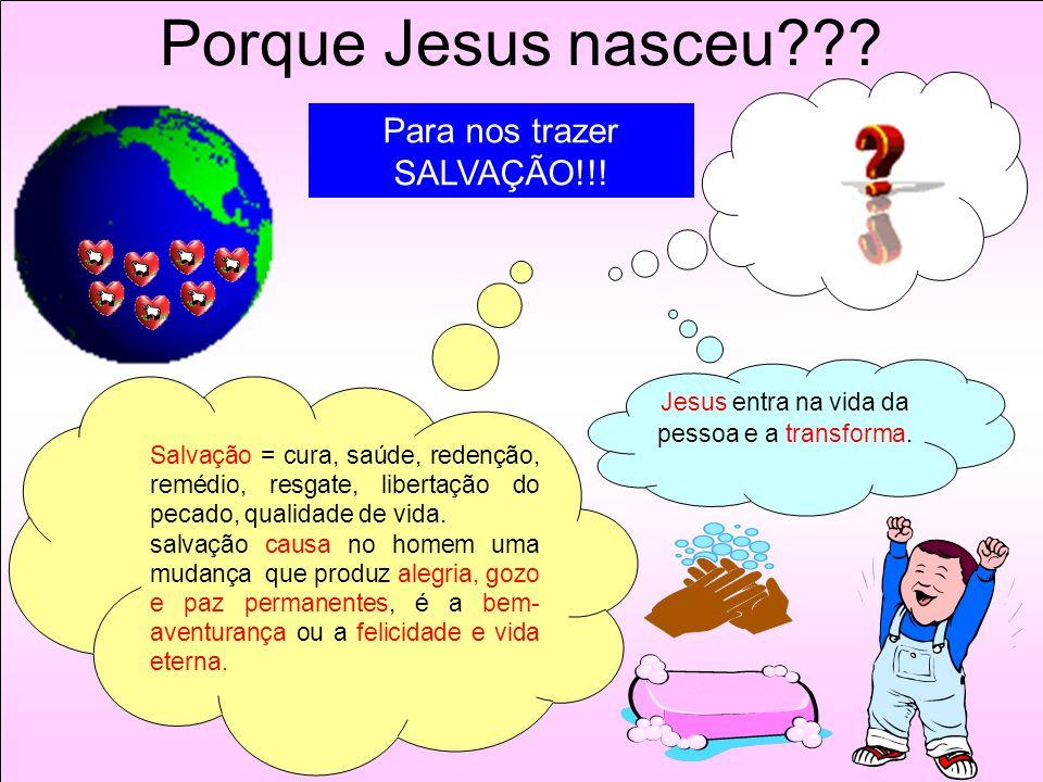 Porque Jesus nasceu??? Salvação = cura, saúde, redenção, remédio, resgate, libertação do pecado, qualidade de vida. salvação causa no homem uma mudanç