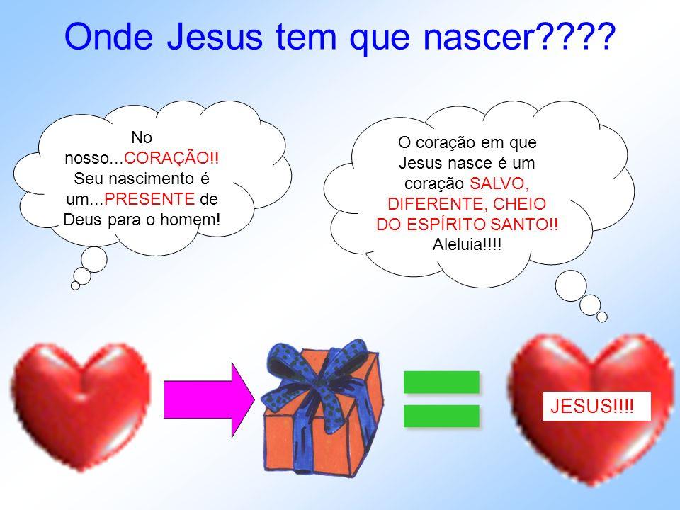 Onde Jesus tem que nascer???? = O coração em que Jesus nasce é um coração SALVO, DIFERENTE, CHEIO DO ESPÍRITO SANTO!! Aleluia!!!! No nosso...CORAÇÃO!!