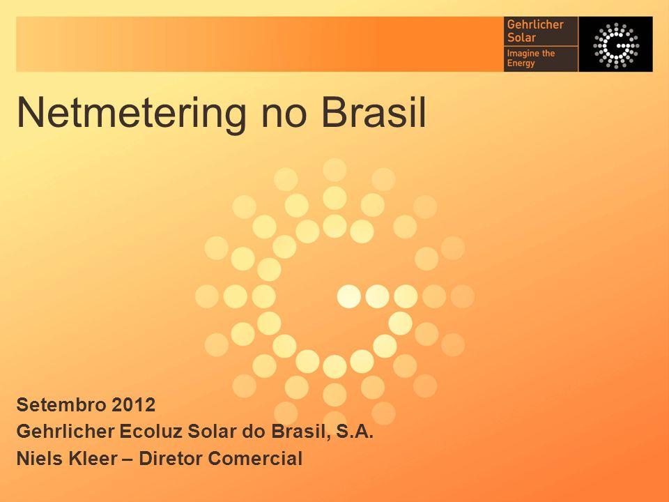 Netmetering no Brasil Setembro 2012 Gehrlicher Ecoluz Solar do Brasil, S.A. Niels Kleer – Diretor Comercial