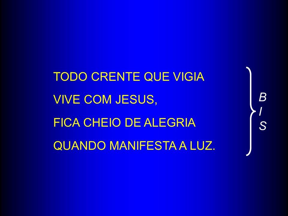 TODO CRENTE QUE VIGIA VIVE COM JESUS, FICA CHEIO DE ALEGRIA QUANDO MANIFESTA A LUZ. BISBIS