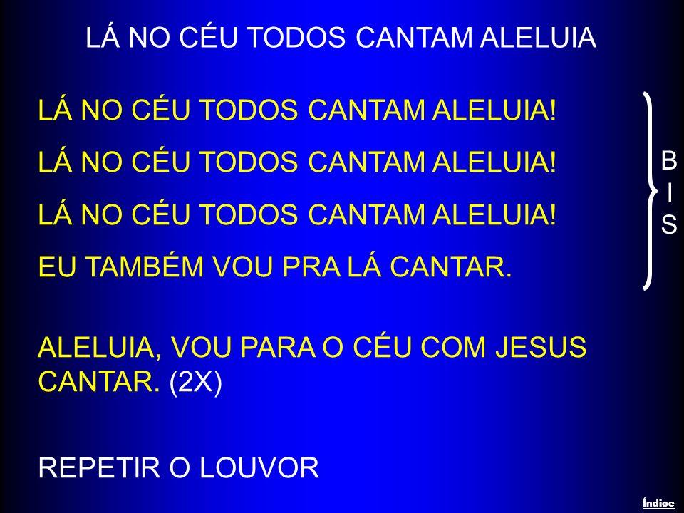 NUNCA MAIS NUNCA MAIS, NUNCA MAIS DEIXAREI JESUS; NUNCA MAIS, NUNCA MAIS DEIXAREI A CRUZ.