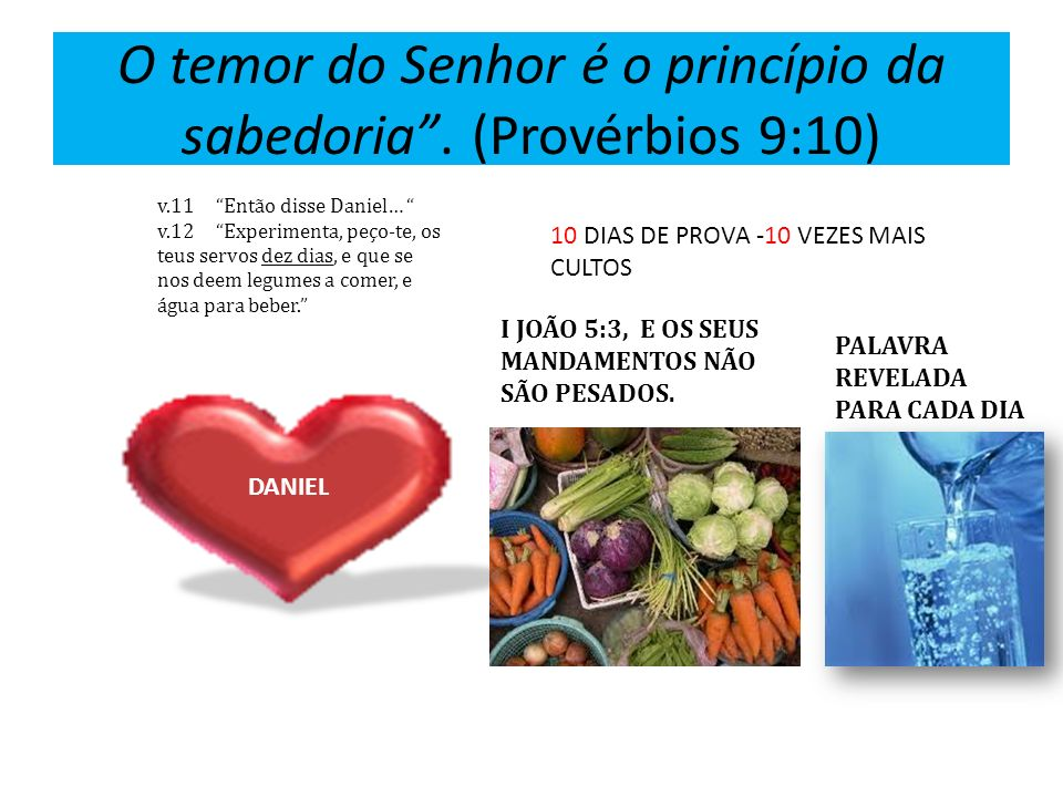 O temor do Senhor é o princípio da sabedoria. (Provérbios 9:10) I JOÃO 5:3, E OS SEUS MANDAMENTOS NÃO SÃO PESADOS. PALAVRA REVELADA PARA CADA DIA v.11