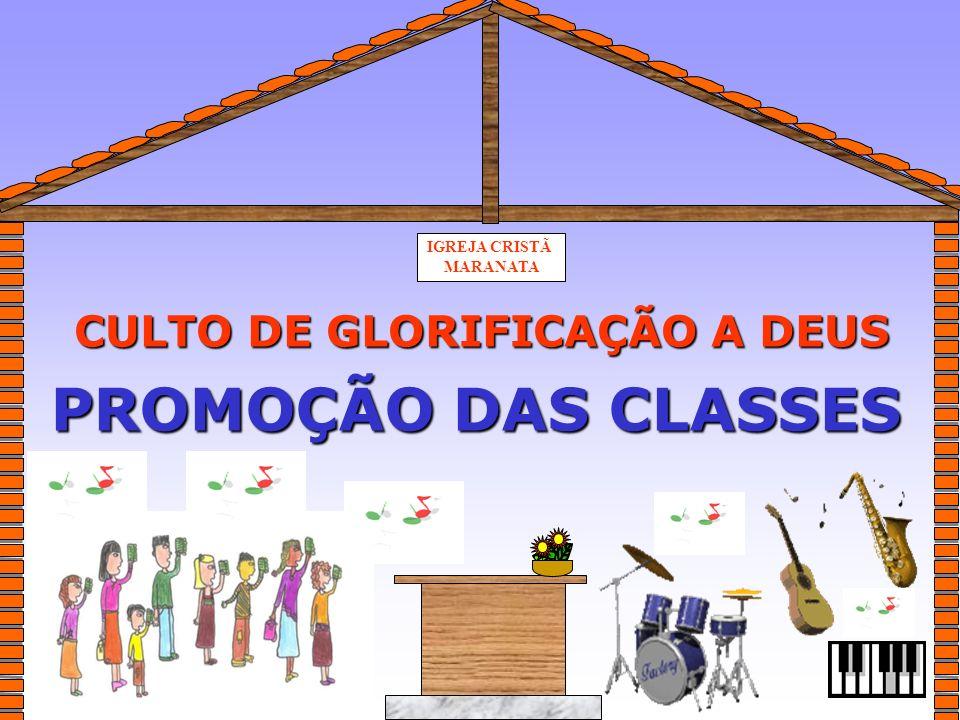 IGREJA CRISTÃ MARANATA CULTO DE GLORIFICAÇÃO A DEUS PROMOÇÃO DAS CLASSES