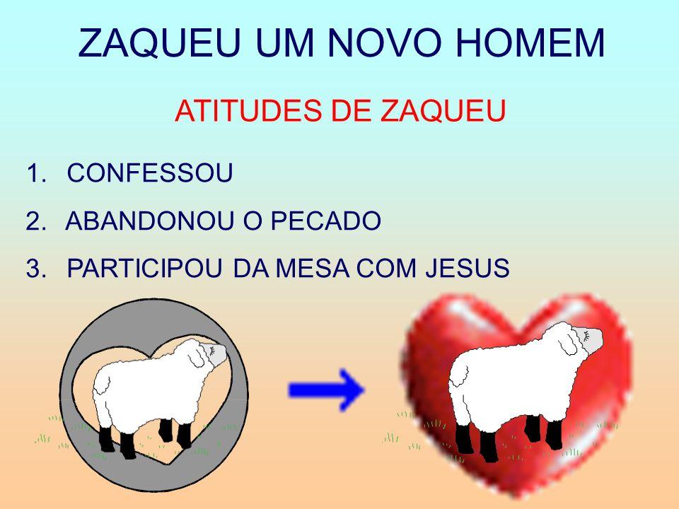 ZAQUEU UM NOVO HOMEM ATITUDES DE ZAQUEU 1. CONFESSOU 2. ABANDONOU O PECADO 3. PARTICIPOU DA MESA COM JESUS