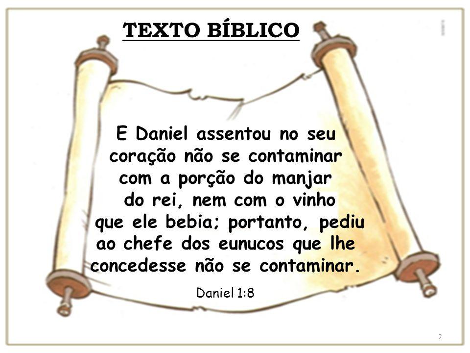 2 E Daniel assentou no seu coração não se contaminar com a porção do manjar do rei, nem com o vinho que ele bebia; portanto, pediu ao chefe dos eunuco