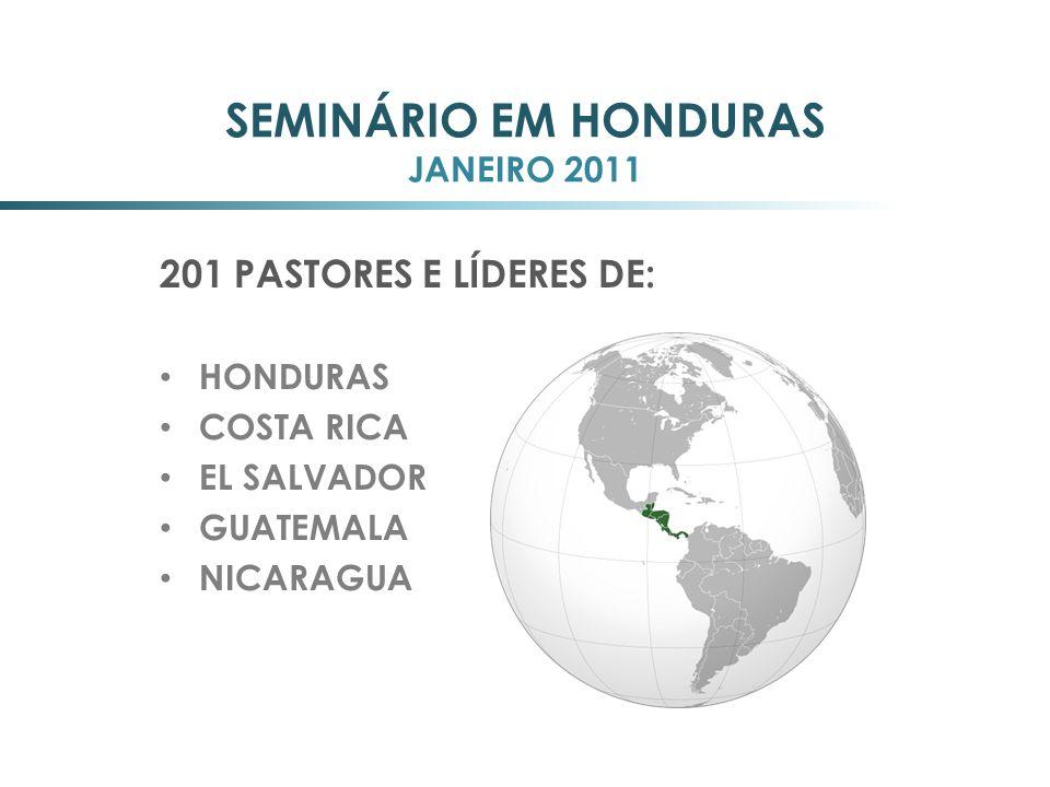 SEMINÁRIO EM HONDURAS JANEIRO 2011 201 PASTORES E LÍDERES DE: HONDURAS COSTA RICA EL SALVADOR GUATEMALA NICARAGUA