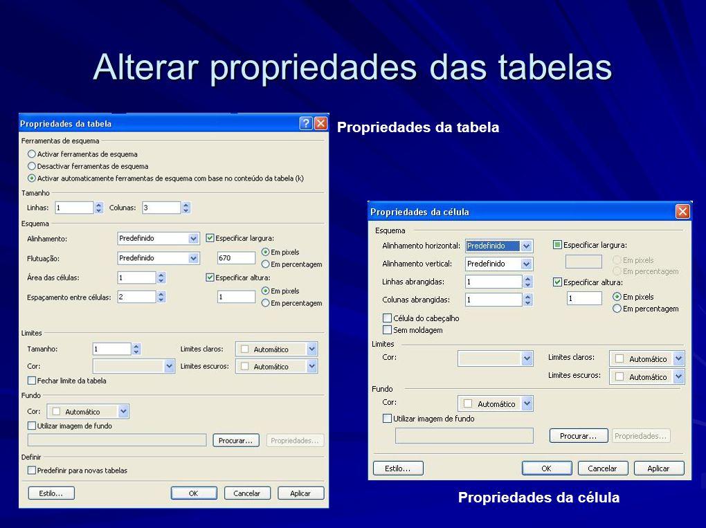 Alterar propriedades das tabelas Propriedades da célula Propriedades da tabela