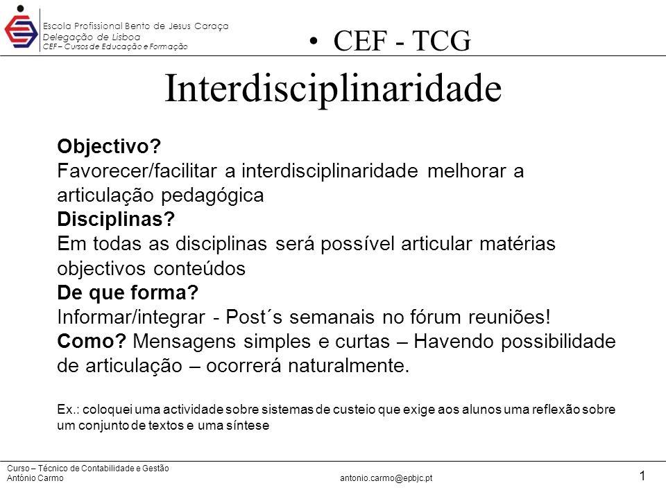 Curso – Técnico de Contabilidade e Gestão António Carmoantonio.carmo@epbjc.pt 1 Escola Profissional Bento de Jesus Caraça Delegação de Lisboa CEF – Cu