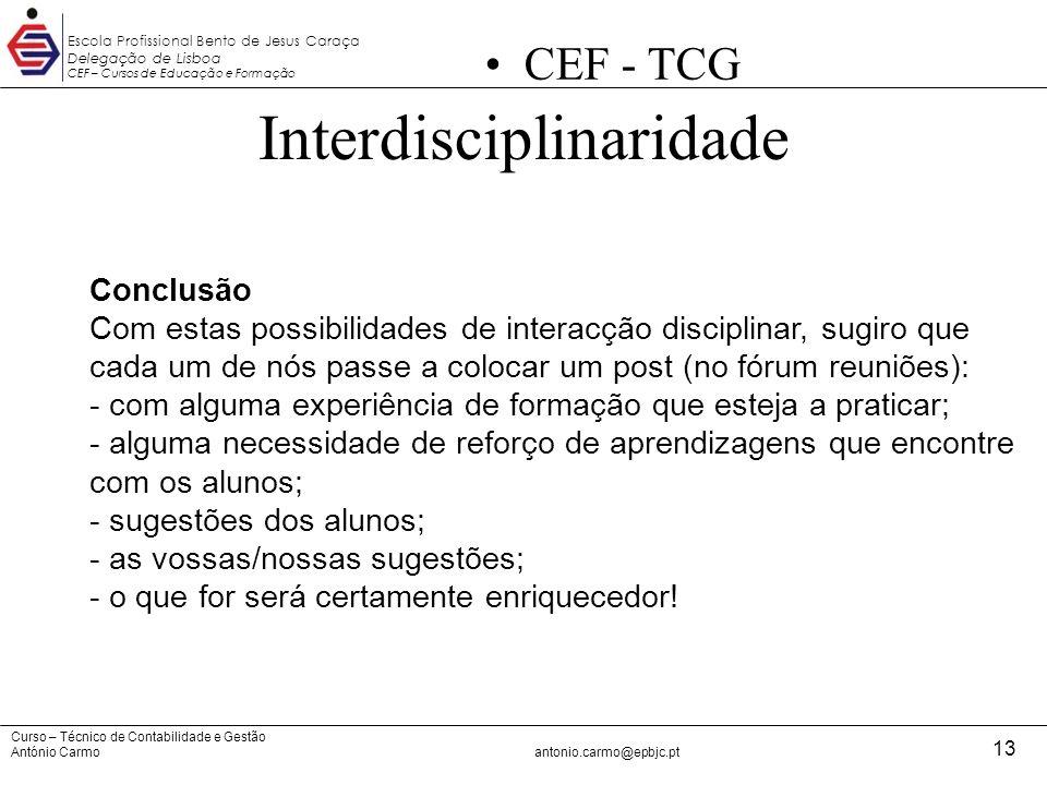 Curso – Técnico de Contabilidade e Gestão António Carmoantonio.carmo@epbjc.pt 13 Escola Profissional Bento de Jesus Caraça Delegação de Lisboa CEF – C