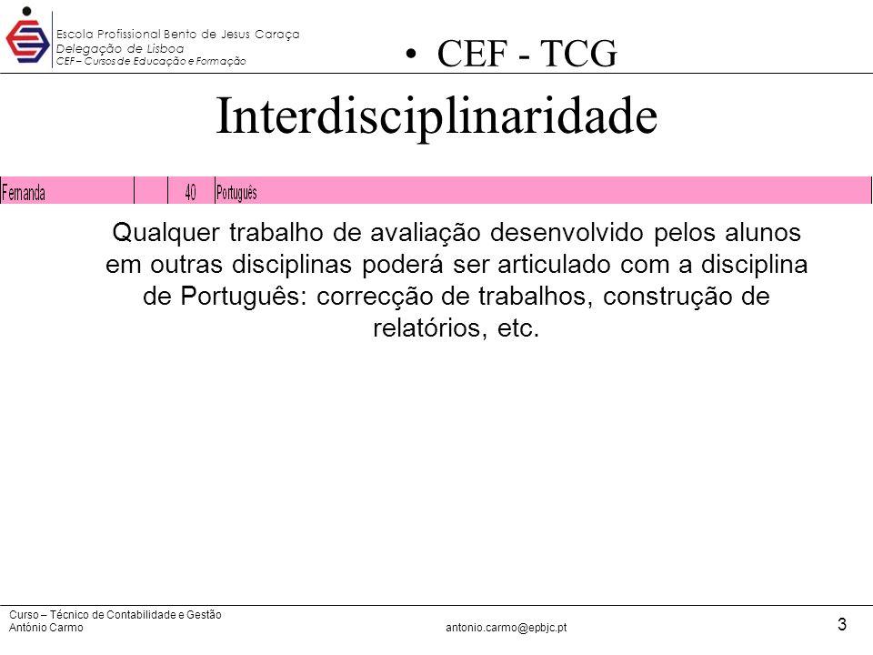 Curso – Técnico de Contabilidade e Gestão António Carmoantonio.carmo@epbjc.pt 3 Escola Profissional Bento de Jesus Caraça Delegação de Lisboa CEF – Cu