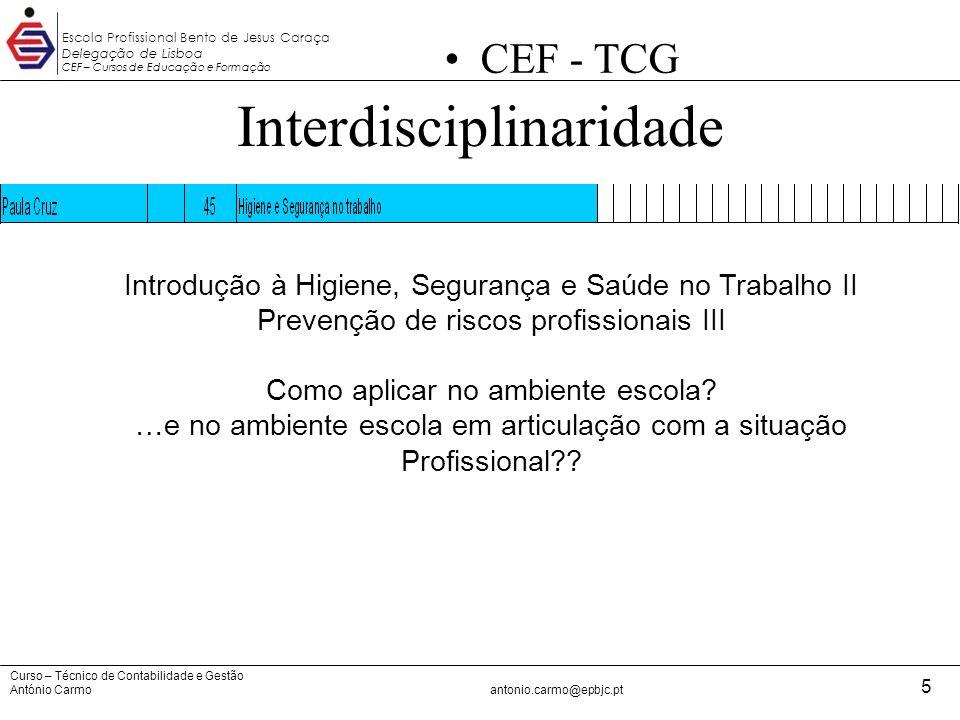 Curso – Técnico de Contabilidade e Gestão António Carmoantonio.carmo@epbjc.pt 5 Escola Profissional Bento de Jesus Caraça Delegação de Lisboa CEF – Cu