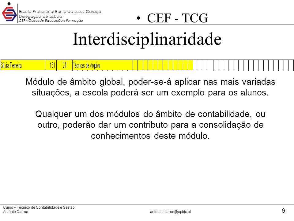 Curso – Técnico de Contabilidade e Gestão António Carmoantonio.carmo@epbjc.pt 9 Escola Profissional Bento de Jesus Caraça Delegação de Lisboa CEF – Cu