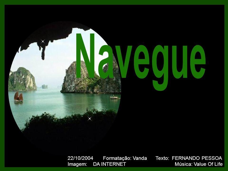 22/10/2004 Formatação: Vanda Texto: FERNANDO PESSOA Imagem: DA INTERNET Música: Value Of Life