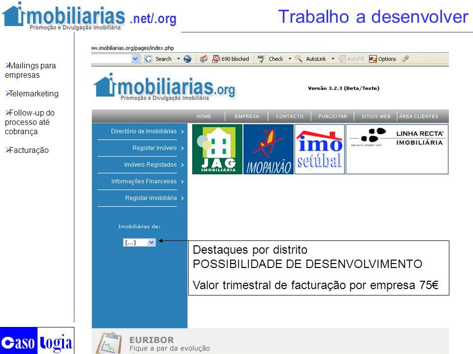 .net/.org Trabalho a desenvolver Destaques por distrito POSSIBILIDADE DE DESENVOLVIMENTO Valor trimestral de facturação por empresa 75 Mailings para e