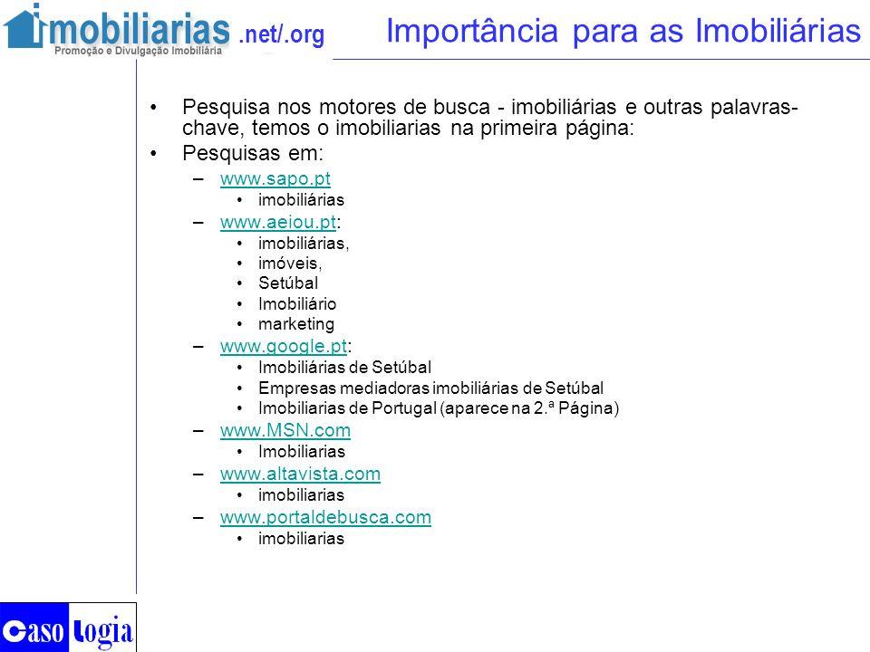 .net/.org Importância para as Imobiliárias Pesquisa nos motores de busca - imobiliárias e outras palavras- chave, temos o imobiliarias na primeira pág