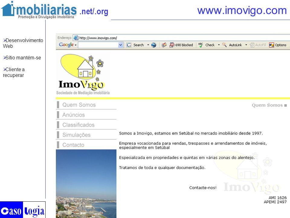 .net/.org www.imovigo.com Desenvolvimento Web Sítio mantém-se Cliente a recuperar