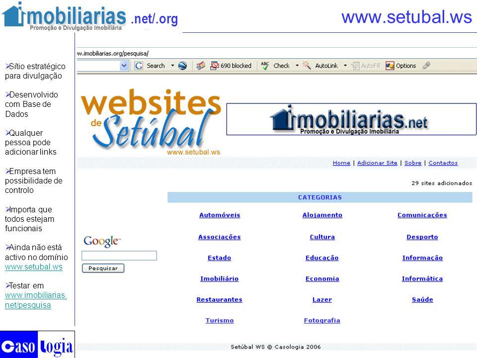 .net/.org www.setubal.ws Sítio estratégico para divulgação Desenvolvido com Base de Dados Qualquer pessoa pode adicionar links Empresa tem possibilida