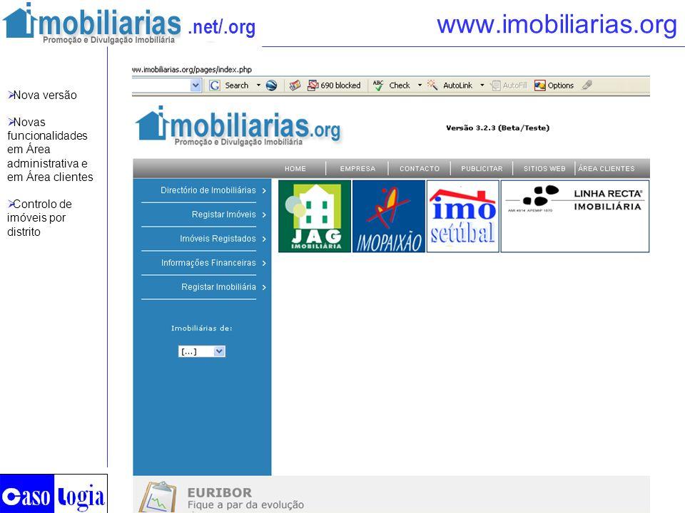.net/.org www.imobiliarias.org Nova versão Novas funcionalidades em Área administrativa e em Área clientes Controlo de imóveis por distrito