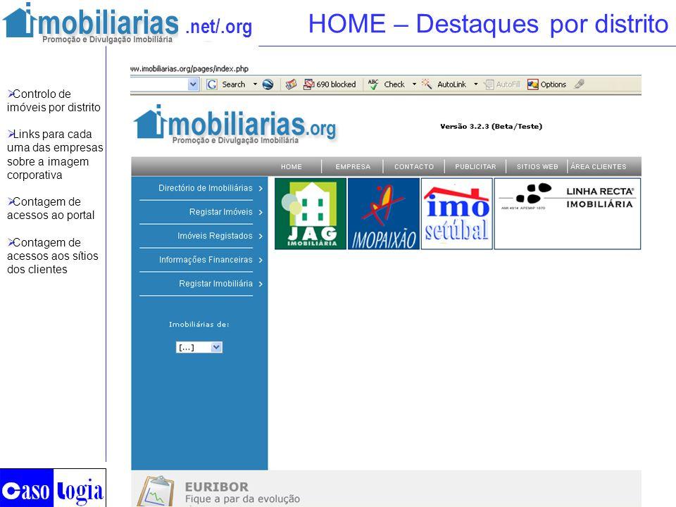 .net/.org HOME – Destaques por distrito Controlo de imóveis por distrito Links para cada uma das empresas sobre a imagem corporativa Contagem de acess