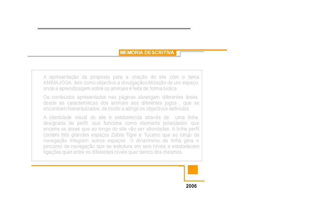 MEMÓRIA DESCRITIVA 2006 A apresentação da posposta para a criação do site com o tema ANIMAJOGA, tem como objectivo a divulgação/utilização de um espaç