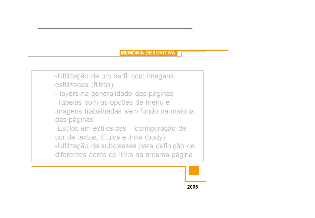 MEMÓRIA DESCRITIVA 2006 -Utilização de um perfil com imagens estilizadas (filtros) - layers na generalidade das páginas -Tabelas com as opções de menu