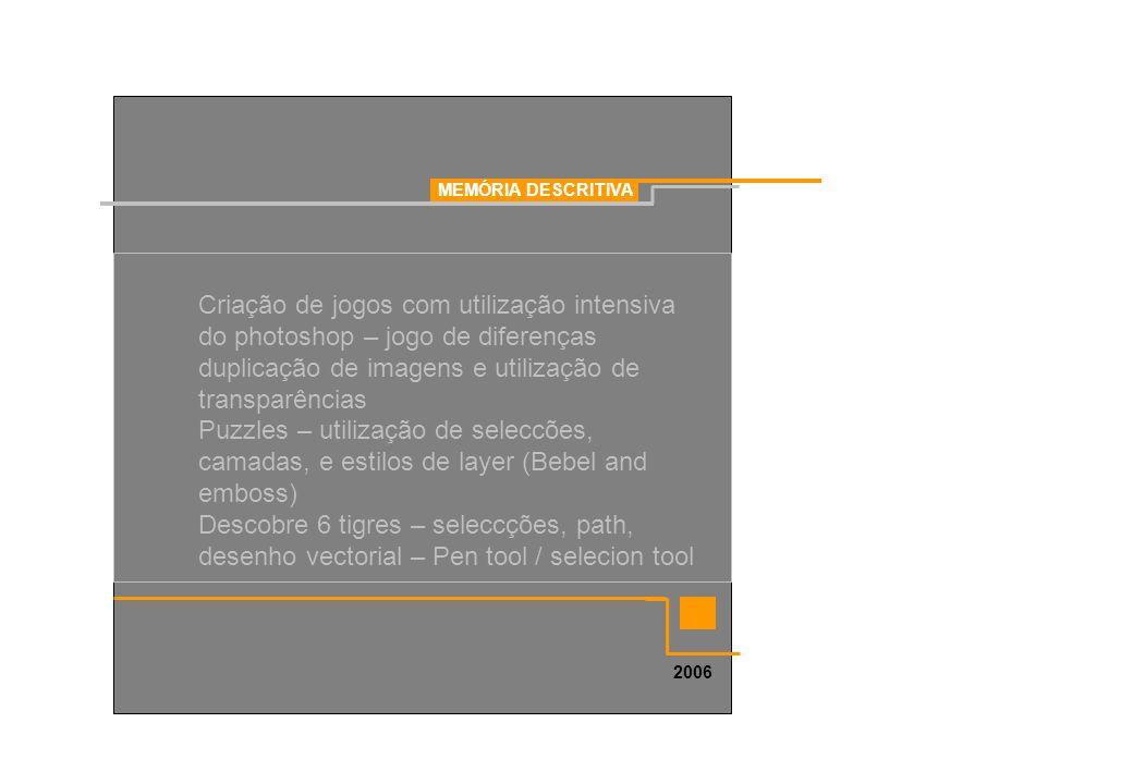 MEMÓRIA DESCRITIVA 2006 Criação de jogos com utilização intensiva do photoshop – jogo de diferenças duplicação de imagens e utilização de transparênci