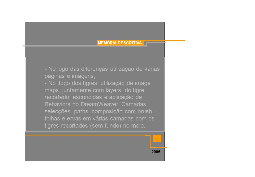MEMÓRIA DESCRITIVA 2006 - No jogo das diferenças utilização de várias páginas e imagens; - No Jogo dos tigres, utilização de image maps, juntamente co