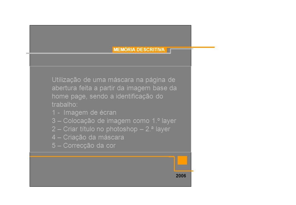 MEMÓRIA DESCRITIVA 2006 Utilização de uma máscara na página de abertura feita a partir da imagem base da home page, sendo a identificação do trabalho: