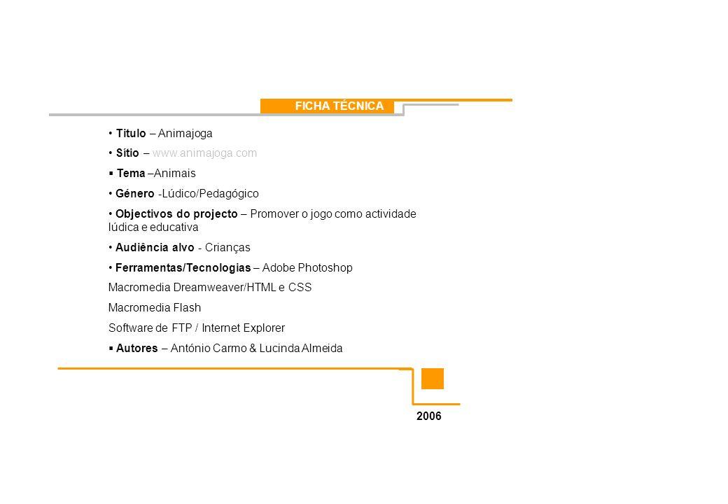 FICHA TÉCNICA Titulo – Animajoga Sítio – www.animajoga.com Tema –Animais Género -Lúdico/Pedagógico Objectivos do projecto – Promover o jogo como activ