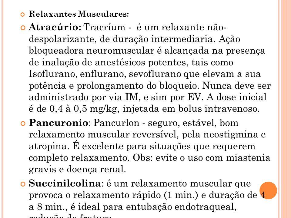 Relaxantes Musculares: Atracúrio: Tracríum - é um relaxante não- despolarizante, de duração intermediaria. Ação bloqueadora neuromuscular é alcançada