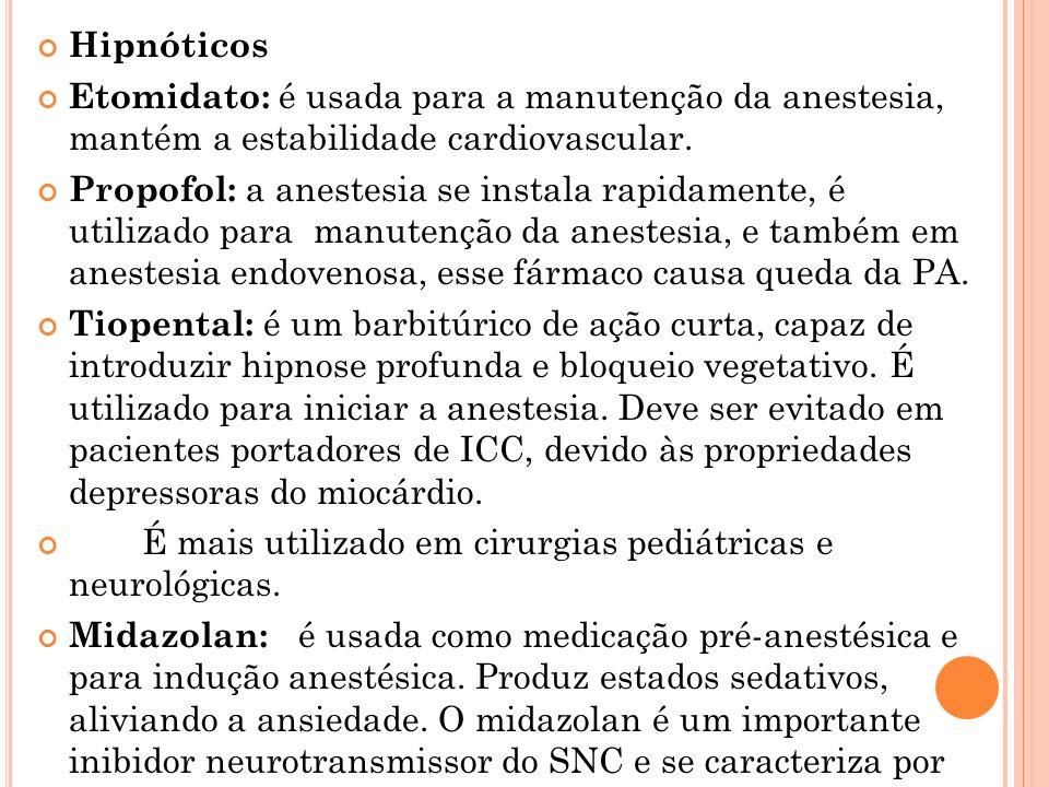 Hipnóticos Etomidato: é usada para a manutenção da anestesia, mantém a estabilidade cardiovascular. Propofol: a anestesia se instala rapidamente, é ut