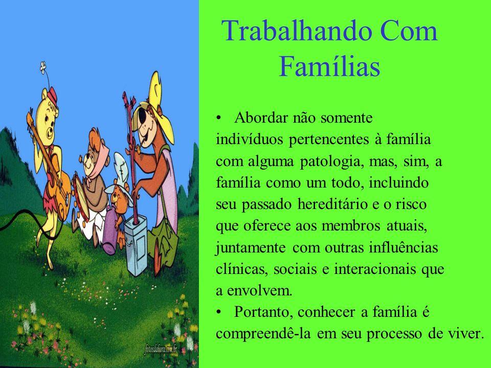 Trabalhando Com Famílias Abordar não somente indivíduos pertencentes à família com alguma patologia, mas, sim, a família como um todo, incluindo seu p