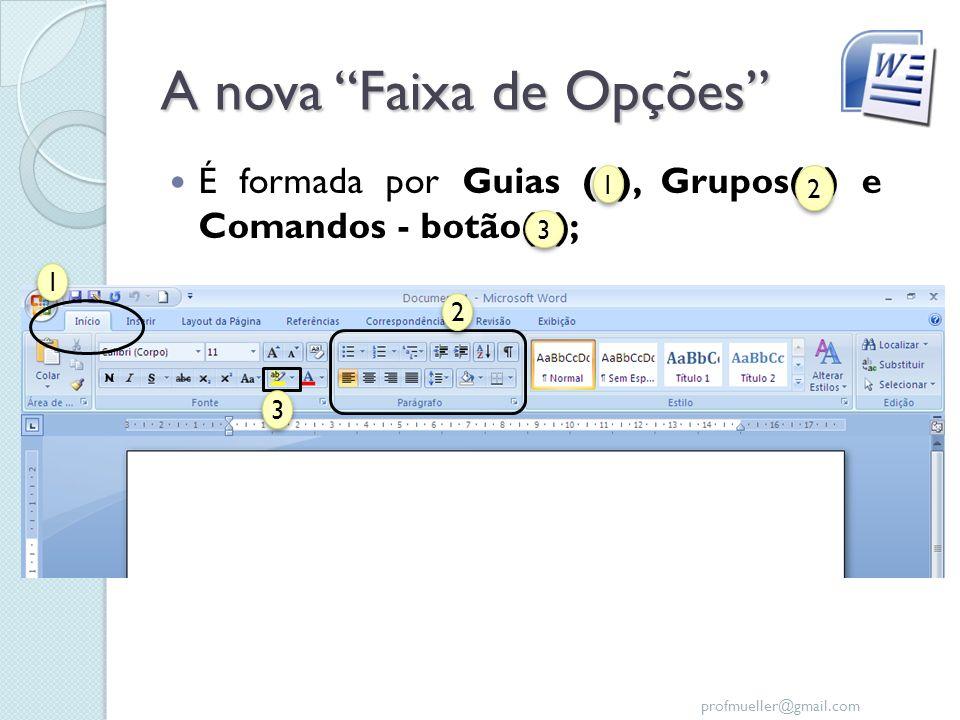 profmueller@gmail.com A nova Faixa de Opções É formada por Guias (1), Grupos(2) e Comandos - botão(3); 1 1 2 2 3 3 1 1 2 2 3 3