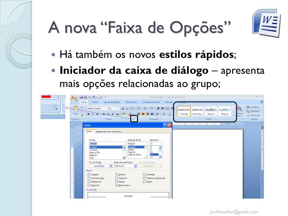 profmueller@gmail.com A nova Faixa de Opções Há também os novos estilos rápidos; Iniciador da caixa de diálogo – apresenta mais opções relacionadas ao