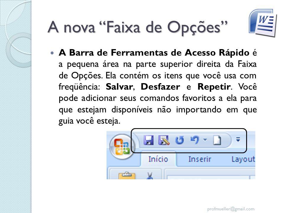 profmueller@gmail.com A nova Faixa de Opções A Barra de Ferramentas de Acesso Rápido é a pequena área na parte superior direita da Faixa de Opções. El