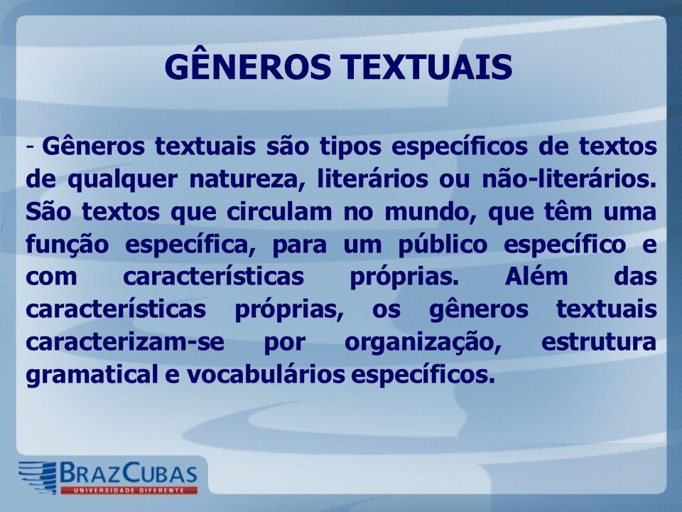 GÊNEROS TEXTUAIS - Gêneros textuais são tipos específicos de textos de qualquer natureza, literários ou não-literários. São textos que circulam no mun