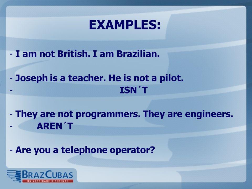 EXAMPLES: - I am not British.I am Brazilian. - Joseph is a teacher.