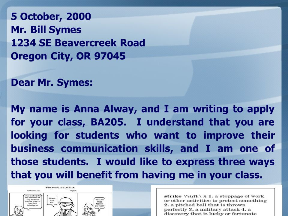 5 October, 2000 Mr. Bill Symes 1234 SE Beavercreek Road Oregon City, OR 97045 Dear Mr. Symes: My name is Anna Alway, and I am writing to apply for you