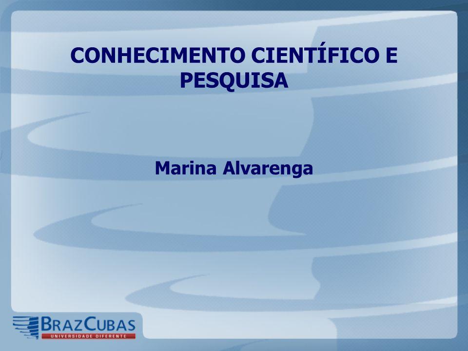 CONHECIMENTO CIENTÍFICO E PESQUISA Marina Alvarenga