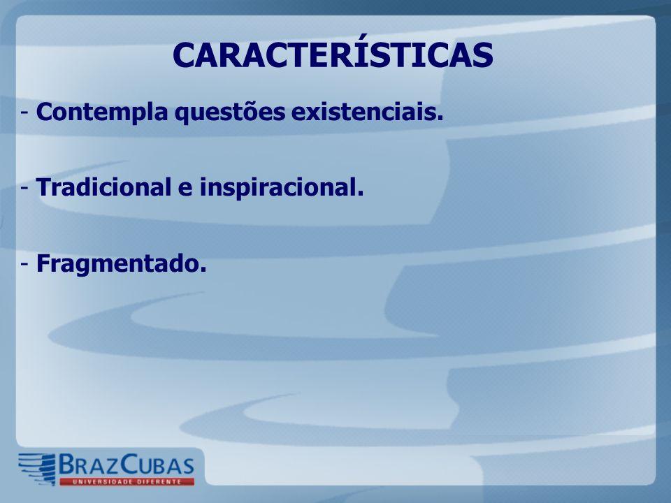 CARACTERÍSTICAS - Contempla questões existenciais. - Tradicional e inspiracional. - Fragmentado.