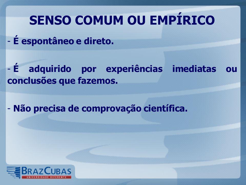 CARACTERÍSTICAS - Superficial. - Sensitivo. - Subjetivo. - Assistemático. - Acrítico.