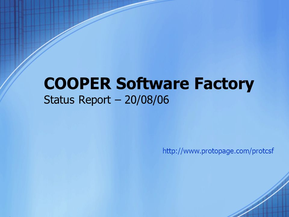 COOPER Software Factory Status Report – 20/08/06 http://www.protopage.com/protcsf