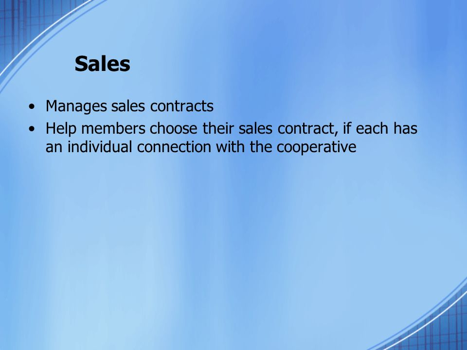 Sales Manages sales contracts Help members choose their sales contract, if each has an individual connection with the cooperative