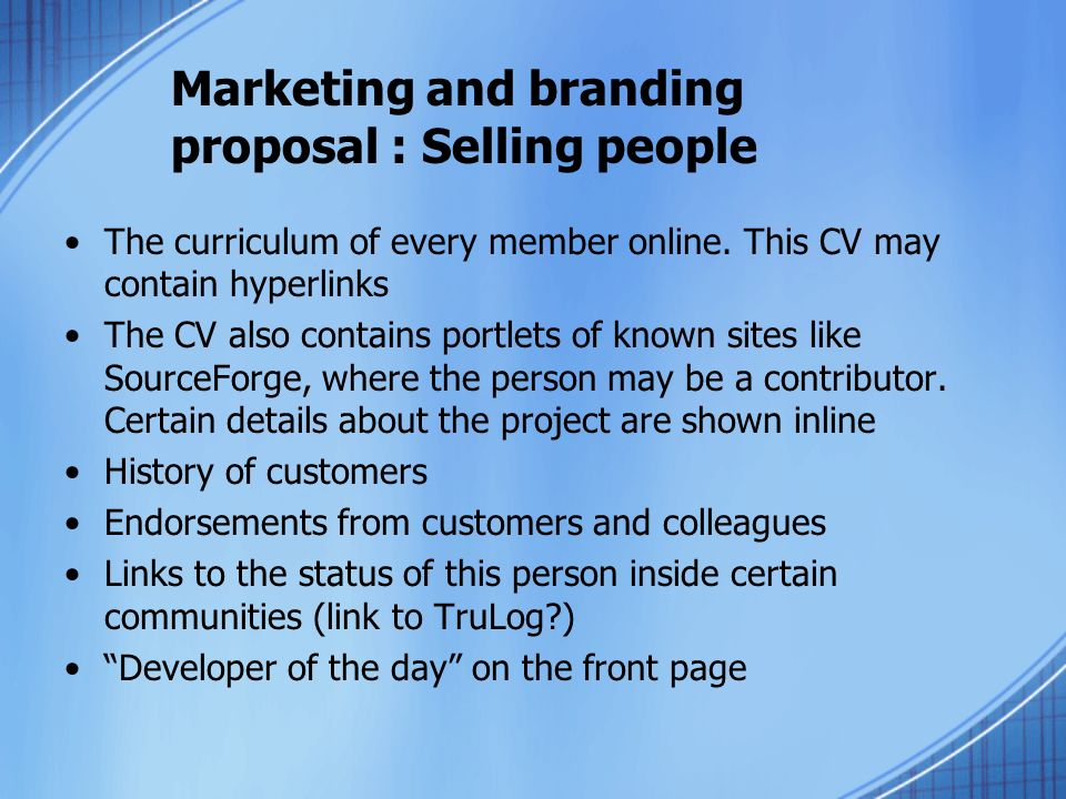 Marketing and branding proposal : Selling people The curriculum of every member online. This CV may contain hyperlinks The CV also contains portlets o