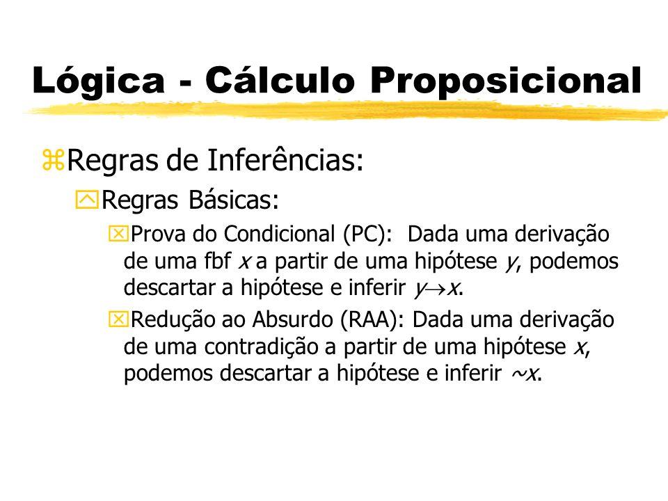 Lógica - Cálculo Proposicional zTabela Verdade yNegação xx~x xVF xFV
